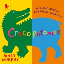 Crocopotamus : Mix and Match the Wild Animals!, Board book Book