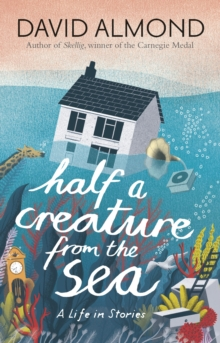 Half a Creature from the Sea : A Life in Stories, Paperback Book