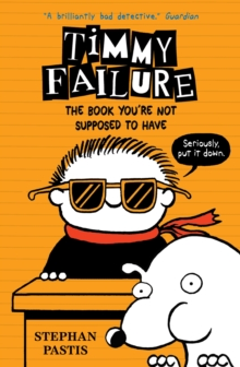 Timmy Failure: The Book You're Not Supposed to Have, Hardback Book