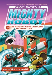 Ricky Ricotta's Mighty Robot vs the Naughty Night-Crawlers from Neptune, Hardback Book