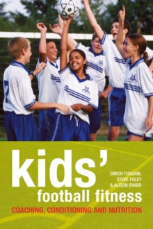 Kids' Football Fitness : Coaching, Conditioning and Nutrition, Paperback Book