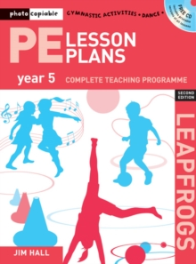 PE Lesson Plans Year 5 : Photocopiable Gymnastic Activities, Dance and Games Teaching Programmes, Paperback Book