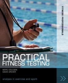 Practical Fitness Testing : Analysis in Exercise and Sport, Paperback Book