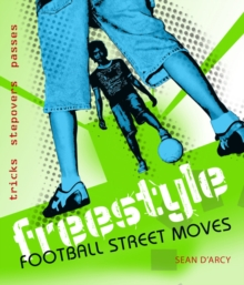 Freestyle Football Street Moves : Tricks, Stepovers and Passes, Paperback Book