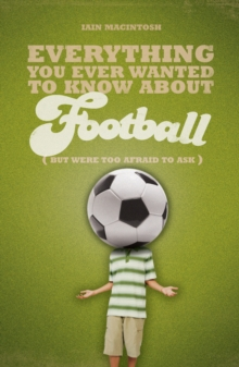 Everything You Ever Wanted to Know About Football But Were Too Afraid to Ask, Paperback Book