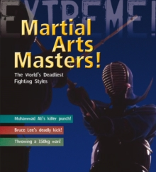 Martial Arts Masters! : The World's Deadliest Fighting Styles, Paperback Book