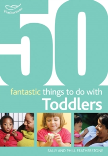50 Fantastic Things to Do with Toddlers : 16-36 Months, Paperback Book