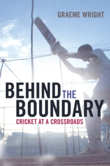 Behind the Boundary : Cricket at a Crossroads, Paperback Book