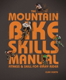The Mountain Bike Skills Manual : Fitness and Skills for Every Rider, Paperback Book
