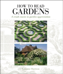 How to Read Gardens : A Crash Course in Garden Appreciation, Paperback Book