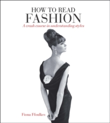 How to Read Fashion : A Crash Course in Understanding Styles, Paperback Book