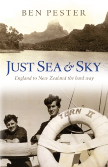 Just Sea and Sky : England to New Zealand the Hard Way, Paperback Book