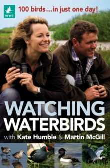 Watching Waterbirds with Kate Humble and Martin McGill : 100 Birds ... in Just One Day!, Paperback Book