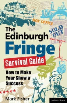 The Edinburgh Fringe Survival Guide : How to Make Your Show A Success, Paperback Book