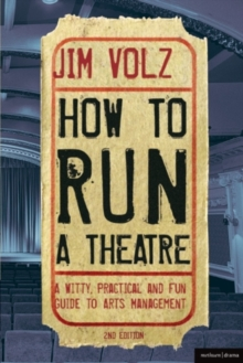 How to Run a Theatre : Creating, Leading and Managing Professional Theatre, Paperback Book