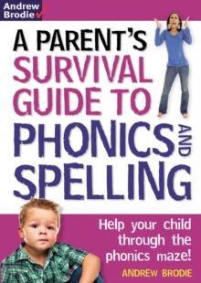 Parent's Survival Guide to Phonics and Spelling : Help Your Child Through the Phonics Maze!, Paperback Book