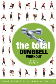 The Total Dumbbell Workout : Trade Secrets of a Personal Trainer, Paperback Book