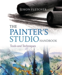 The Painter's Studio Handbook : Tools and Techniques, Paperback Book