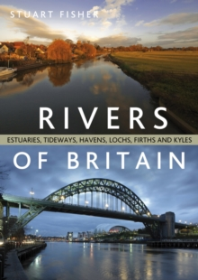 The Rivers of Britain : Estuaries, Tideways, Havens, Lochs, Firths and Kyles, Paperback Book
