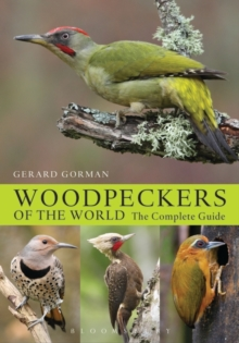 Woodpeckers of the World : The Complete Guide, Hardback Book