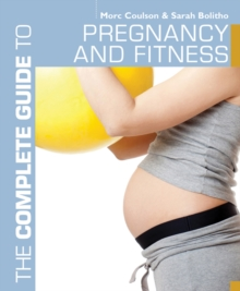 The Complete Guide to Pregnancy and Fitness, Paperback Book