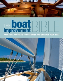 The Boat Improvement Bible : Practical Projects to Customise and Upgrade Your Boat, Hardback Book