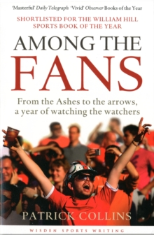 Among the Fans : From the Ashes to the Arrows, a Year of Watching the Watchers, Paperback Book