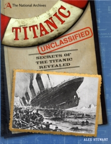 The National Archives: Titanic Unclassified : Secrets of the Titanic Revealed, Hardback Book
