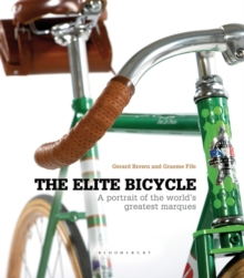The Elite Bicycle : Portraits of Great Marques, Makers and Designers, Hardback Book