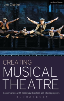 Creating Musical Theatre : Conversations with Broadway Directors and Choreographers, Paperback Book