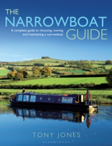The Narrowboat Guide : A Complete Guide to Choosing, Designing and Maintaining a Narrowboat, Paperback Book