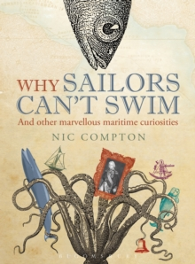Why Sailors Can't Swim and Other Marvellous Maritime Curiosities, Hardback Book