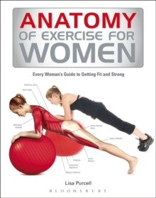 Anatomy of Exercise for Women : Every Woman's Guide to Getting Fit and Strong, Paperback Book
