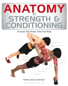 Anatomy of Strength and Conditioning : Increase Your Power, Tone Your Body, Paperback Book