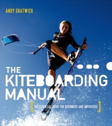 The Kiteboarding Manual : The Essential Guide for Beginners and Improvers, Paperback Book