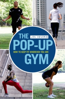 The Pop-Up Gym : How to Keep Fit Wherever You are, Paperback Book