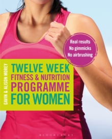 Twelve Week Fitness and Nutrition Programme for Women : Real Results - No Gimmicks - No Airbrushing, Paperback Book