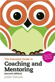 The Essential Guide to Coaching and Mentoring : Practical Skills for Teachers, Paperback Book