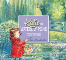 Katie and the Waterlily Pond : A Journey Through Five Magical Monet Masterpieces, Paperback Book