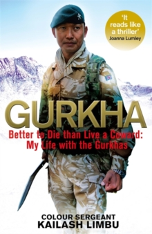 Gurkha : Better to Die Than Live a Coward: My Life in the Gurkhas, Hardback Book