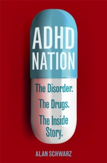 ADHD Nation : The Disorder. The Drugs. The Inside Story., Paperback Book
