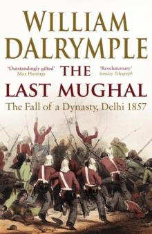 The Last Mughal : The Fall of Delhi, 1857, Paperback Book