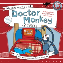 Monkey and Robot: Doctor Monkey : An Astonishing Story of Wheezes and Sneezes, Paperback Book