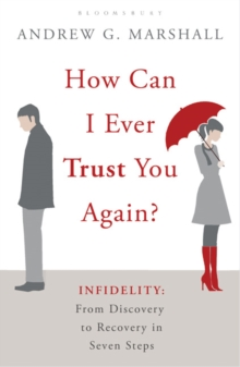 How Can I Ever Trust You Again? : Infidelity: From Discovery to Recovery in Seven Steps, Paperback Book