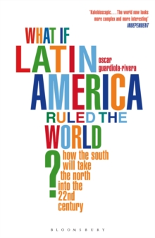 What If Latin America Ruled the World? : How the South Will Take the North into the 22nd Century, Paperback Book