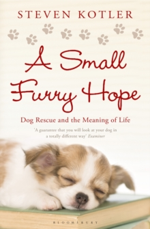 A Small Furry Hope : Dog Rescue and the Meaning of Life, Paperback Book