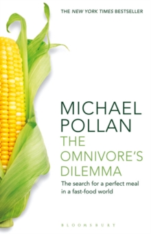 The Omnivore's Dilemma : The Search for a Perfect Meal in a Fast-Food World, Paperback Book