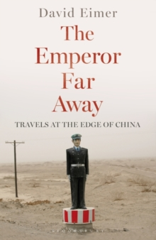 The Emperor Far Away : Travels at the Edge of China, Hardback Book