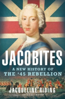 Jacobites : A New History of the '45 Rebellion, Hardback Book