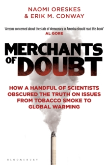 Merchants of Doubt : How a Handful of Scientists Obscured the Truth on Issues from Tobacco Smoke to Global Warming, Paperback Book